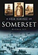 Sly, Nicola - A Grim Almanac of Somerset - 9780752458144 - V9780752458144