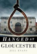 Evans, Jill - Hanged at Gloucester - 9780752458182 - V9780752458182