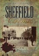 Drinkall, Margaret - Sheffield Crimes: A Gruesome Selection of Victorian Cases - 9780752458205 - V9780752458205