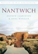 Wheeler, Anne, Lamberton, Andrew - Nantwich in Old Photographs - 9780752458304 - V9780752458304