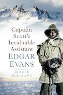 Williams, Isobel - Captain Scott's Invaluable Assistant Edgar Evans - 9780752458458 - V9780752458458