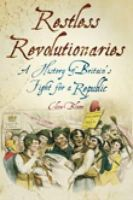 Bloom, Clive - Restless Revolutionaries: A History of Britain's Fight for a Republic - 9780752458564 - V9780752458564