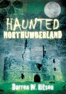 Ritson, Darren W. - Haunted Northumberland - 9780752458618 - V9780752458618