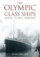 Chirnside, Mark - The Olympic Class Ships: Olympic, Titanic, Britannic - 9780752458953 - V9780752458953