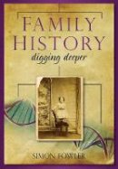 Fowler, Simon - Family History: Digging Deeper - 9780752458977 - V9780752458977