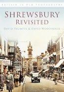 Trumper, David, Woodhouse, David - Shrewsbury Revisited - 9780752459196 - V9780752459196