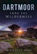 Dibb, Michelle - Dartmoor: Into the Wilderness - 9780752459295 - V9780752459295