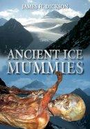 Dickson, James H. - Ancient Ice Mummies - 9780752459356 - V9780752459356