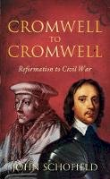 Schofield, John - Cromwell to Cromwell: Reformation to Civil War - 9780752459684 - V9780752459684