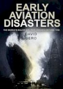 Gero, David - Early Aviation Disasters: The World's Major Airliner Crashes Before 1950 - 9780752459875 - V9780752459875