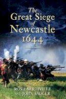 Sadler, John, Serdiville, Rosie - The Great Siege of Newcastle 1644 - 9780752459899 - V9780752459899