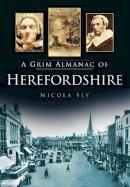 Sly, Nicola - Grim Almanac of Herefordshire - 9780752459998 - V9780752459998