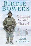 Strathie, Anne - Birdie Bowers: Captain Scott's Marvel - 9780752460031 - V9780752460031