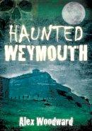 Woodward, Alex - Haunted Weymouth - 9780752460468 - V9780752460468