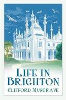 Musgrave, Clifford - Life in Brighton - 9780752460475 - V9780752460475