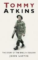 Laffin, John - Tommy Atkins: The Story of the English Soldier - 9780752460666 - V9780752460666