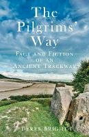 Bright, Derek - The Pilgrims' Way: Fact and Fiction of an Ancient Trackway - 9780752460857 - V9780752460857