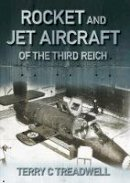 Treadwell, Terry C. - Rocket and Jet Aircraft of the Third Reich - 9780752461090 - V9780752461090