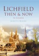 Rubery, Annette - Lichfield Then & Now - 9780752461137 - V9780752461137