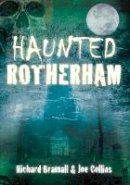 Bramall, Richard; Collins, Joe - Haunted Rotherham - 9780752461175 - V9780752461175