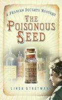 Stratmann, Linda - The Poisonous Seed - 9780752461182 - V9780752461182