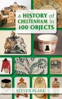 Blake, Steven - A History of Cheltenham in 100 Objects - 9780752461199 - V9780752461199