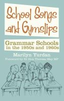 Yurdan, Marilyn - School Songs and Gymslips: Grammar Schools in the 1950s and 1960s - 9780752461212 - V9780752461212