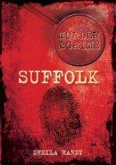 Hardy, Sheila - Murder & Crime Suffolk - 9780752461571 - V9780752461571