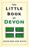 Van der Kiste, John - The Little Book of Devon - 9780752461670 - V9780752461670