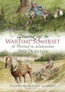 Durston, Syd - Growing Up in Wartime Somerset - 9780752461724 - V9780752461724