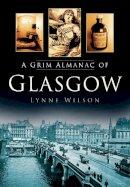 Wilson, Lynne - A Grim Almanac of Glasgow - 9780752461946 - V9780752461946