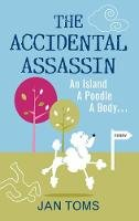 Toms, Jan - The Accidental Assassin: An Island, A Poodle, A Body . . . - 9780752462707 - V9780752462707
