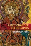 Rees, Elizabeth - A Dictionary of Celtic Saints - 9780752463056 - V9780752463056