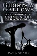 Adams, Paul - Ghosts & Gallows: True Stories of Crime and the Paranormal - 9780752463391 - V9780752463391