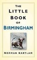Bartlam, Norman - The Little Book of Birmingham - 9780752463490 - V9780752463490