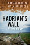 Jones, Clifford - Hadrian's Wall (Archaeological Walking Guides) - 9780752463612 - V9780752463612