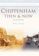 Stone, Mike - Chippenham Then & Now - 9780752463636 - V9780752463636