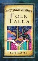 Castle, Pete - Nottinghamshire Folk Tales - 9780752463773 - V9780752463773