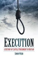 Webb, Simon - Execution: A History of Capital Punishment in Britain - 9780752464077 - V9780752464077