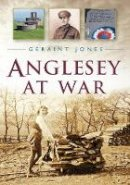 Jones, Geraint - Anglesey at War - 9780752464084 - V9780752464084
