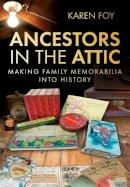Foy, Karen - Ancestors in the Attic: Making Family Memorabilia into History - 9780752464282 - V9780752464282