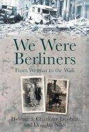 Niles, Douglas; Jacobitz, Charlotte; Jacobitz, Helmut - We Were Berliners - 9780752464619 - V9780752464619