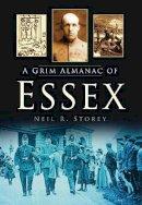 Storey, Neil R. - Grim Almanac of Essex - 9780752465104 - V9780752465104