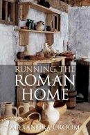 Croom, Alexandra - Running the Roman Home - 9780752465173 - V9780752465173