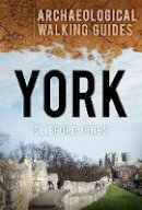Jones, Clifford - York: An Archaeological Walking Guide - 9780752465241 - V9780752465241