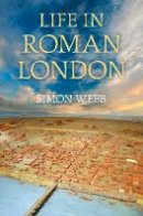 Webb, Simon - Life in Roman London - 9780752465364 - V9780752465364