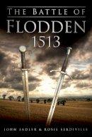 Sadler, John, Serdiville, Rosie - The Battle of Flodden 1513 - 9780752465371 - V9780752465371