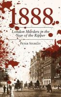 Stubley, Peter - 1888: London Murders in the Year of the Ripper - 9780752465432 - V9780752465432