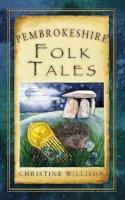 Willison, Christine - Pembrokeshire Folk Tales (Folk Tales: United Kingdom) - 9780752465654 - V9780752465654