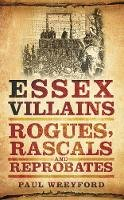 Wreyford, Paul - Essex Villians: Rogues, Rascals and Reprobates. Paul Wreyford - 9780752465746 - V9780752465746